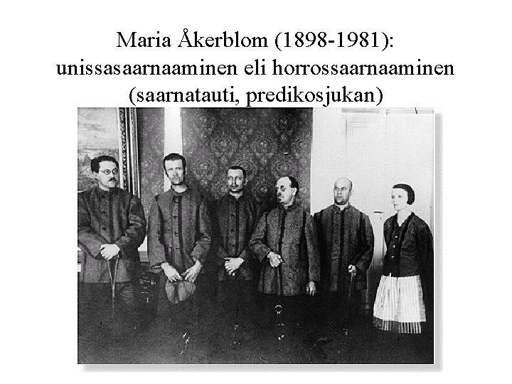Maria Åkerblom (1898 -1981): unissasaarnaaminen eli horrossaarnaaminen (saarnatauti, predikosjukan)