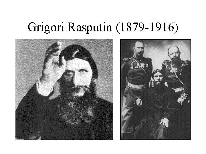 Grigori Rasputin (1879 -1916)