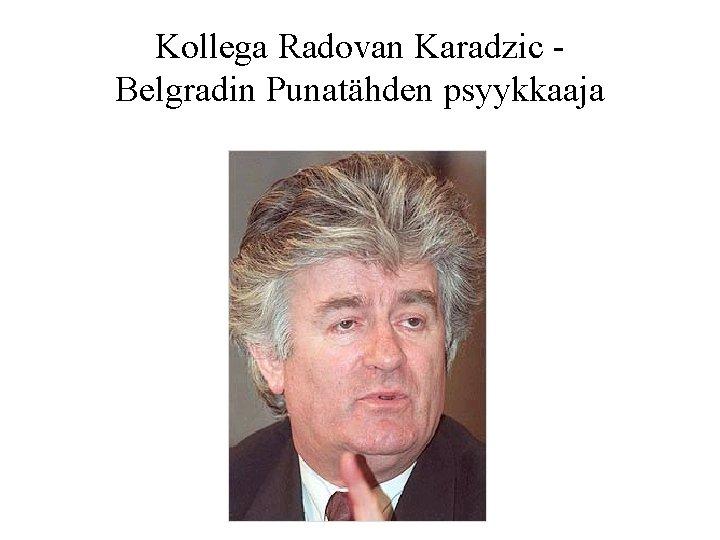 Kollega Radovan Karadzic Belgradin Punatähden psyykkaaja