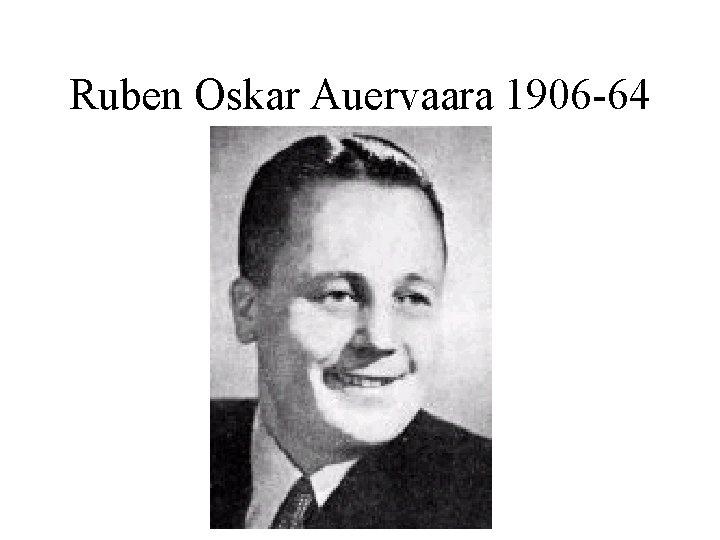 Ruben Oskar Auervaara 1906 -64