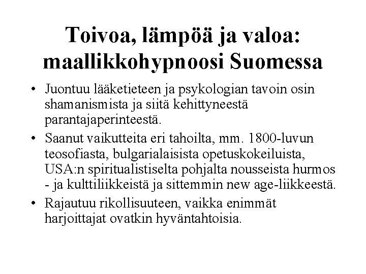 Toivoa, lämpöä ja valoa: maallikkohypnoosi Suomessa • Juontuu lääketieteen ja psykologian tavoin osin shamanismista