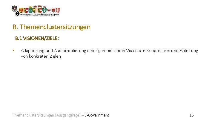 B. Themenclustersitzungen B. 1 VISIONEN/ZIELE: Adaptierung und Ausformulierung einer gemeinsamen Vision der Kooperation und