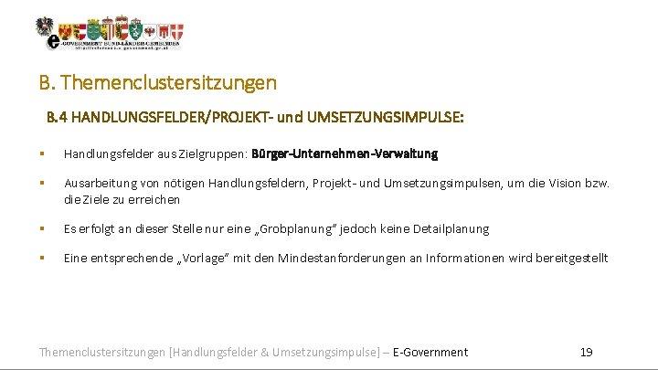 B. Themenclustersitzungen B. 4 HANDLUNGSFELDER/PROJEKT- und UMSETZUNGSIMPULSE: Handlungsfelder aus Zielgruppen: Bürger-Unternehmen-Verwaltung Ausarbeitung von nötigen