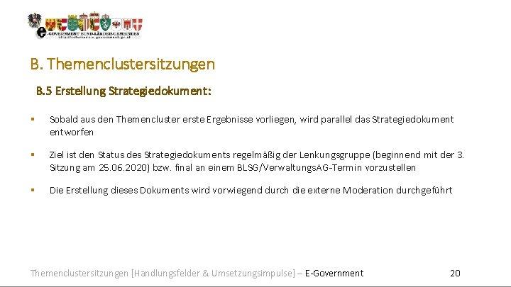 B. Themenclustersitzungen B. 5 Erstellung Strategiedokument: Sobald aus den Themencluster erste Ergebnisse vorliegen, wird