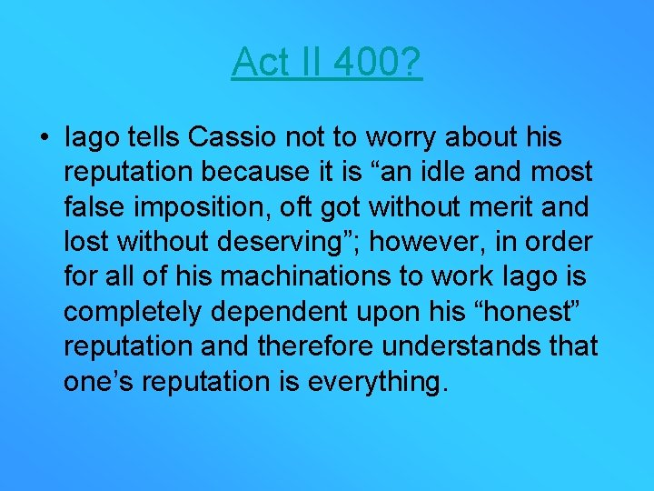 Act II 400? • Iago tells Cassio not to worry about his reputation because