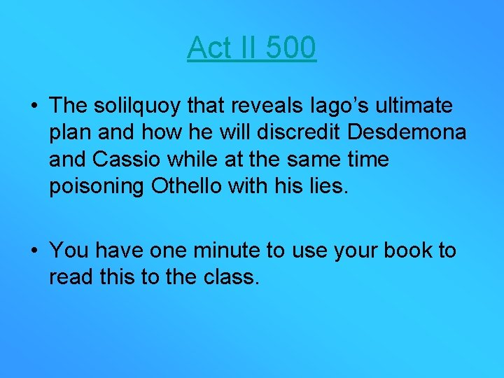 Act II 500 • The solilquoy that reveals Iago's ultimate plan and how he