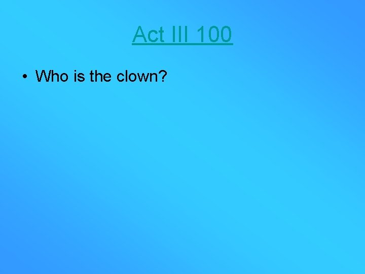 Act III 100 • Who is the clown?
