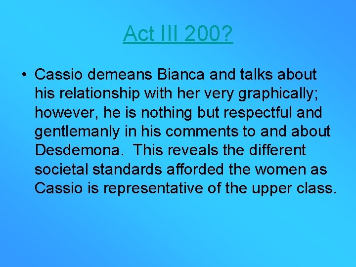 Act III 200? • Cassio demeans Bianca and talks about his relationship with her
