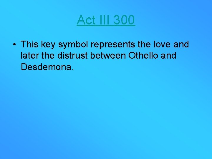 Act III 300 • This key symbol represents the love and later the distrust