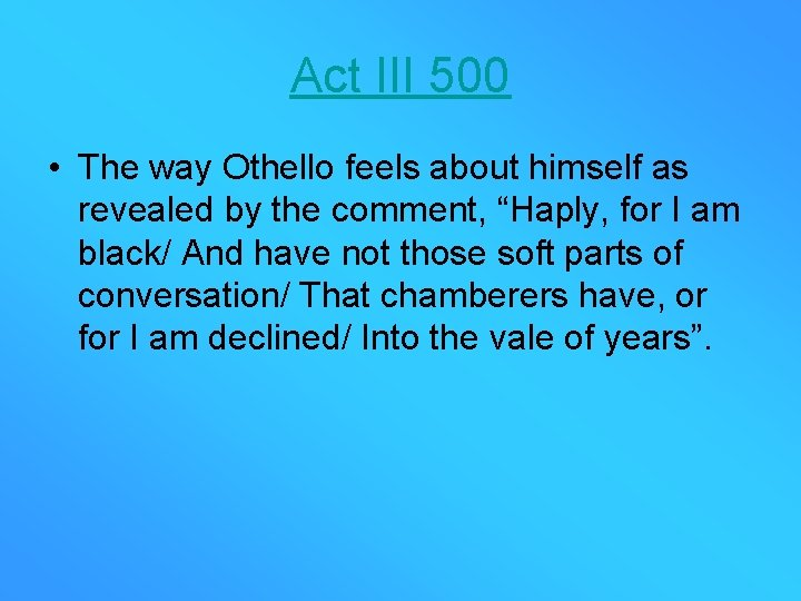 Act III 500 • The way Othello feels about himself as revealed by the