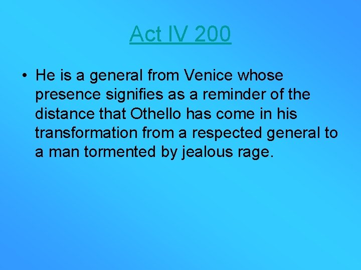 Act IV 200 • He is a general from Venice whose presence signifies as