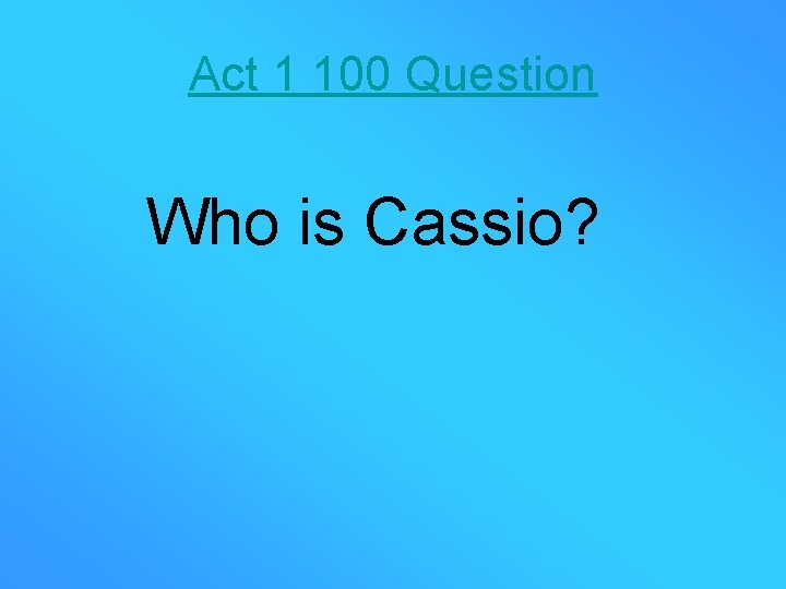 Act 1 100 Question Who is Cassio?