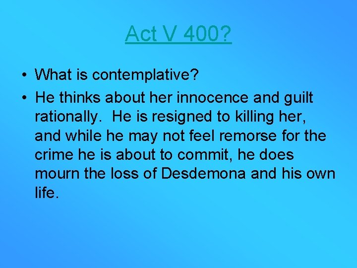 Act V 400? • What is contemplative? • He thinks about her innocence and