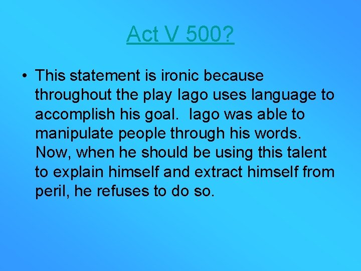 Act V 500? • This statement is ironic because throughout the play Iago uses