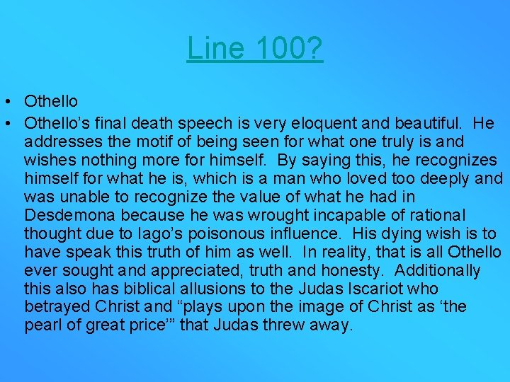 Line 100? • Othello's final death speech is very eloquent and beautiful. He addresses
