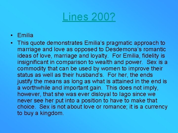 Lines 200? • Emilia • This quote demonstrates Emilia's pragmatic approach to marriage and