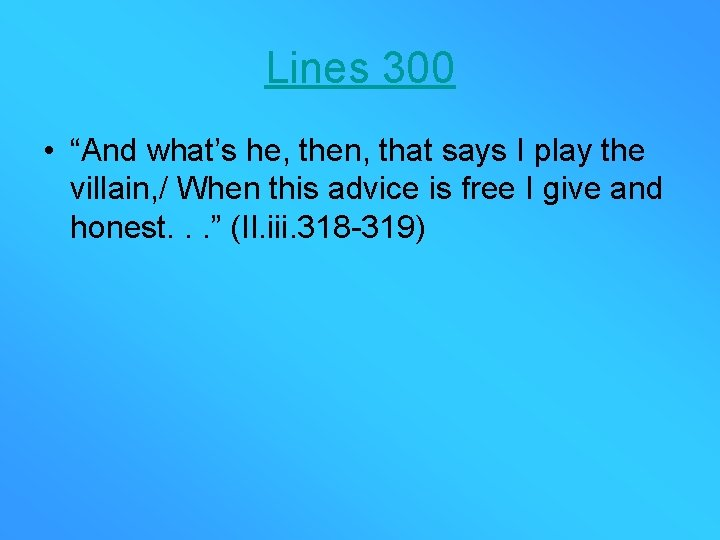 """Lines 300 • """"And what's he, then, that says I play the villain, /"""