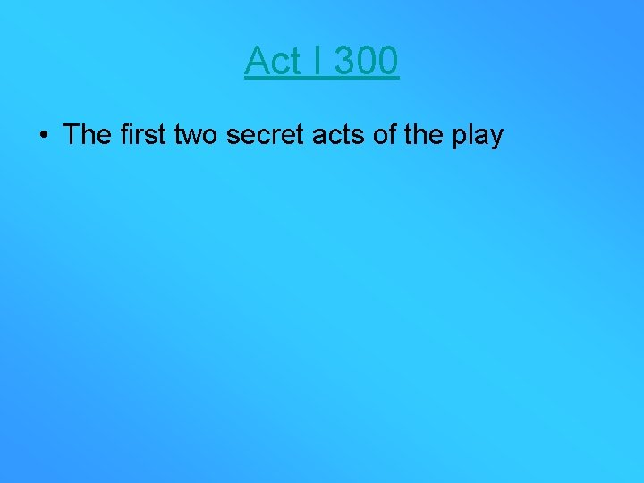 Act I 300 • The first two secret acts of the play