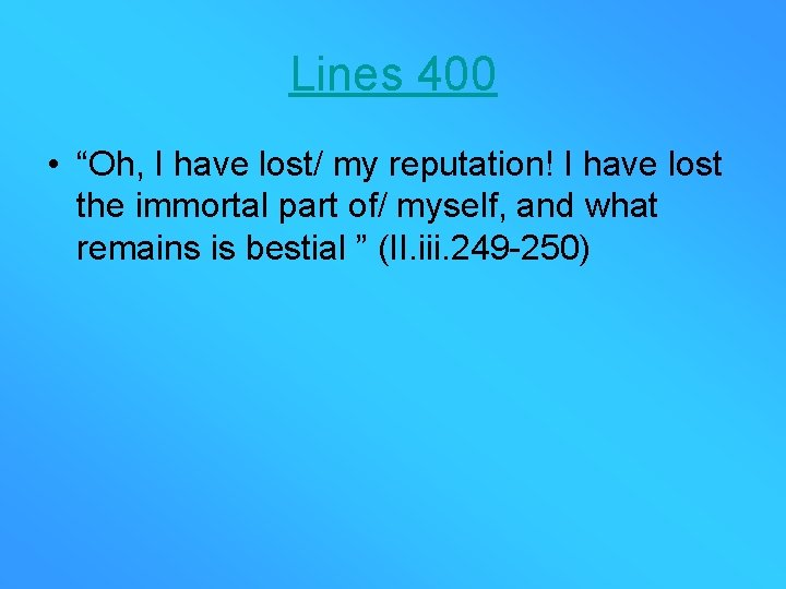 """Lines 400 • """"Oh, I have lost/ my reputation! I have lost the immortal"""