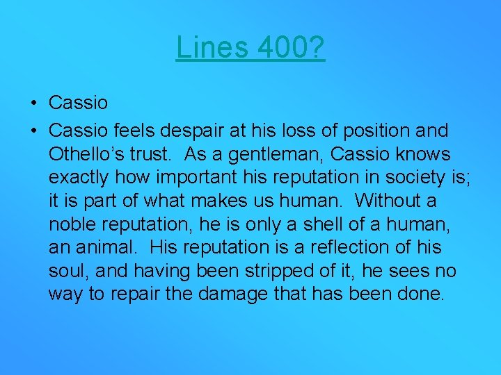 Lines 400? • Cassio feels despair at his loss of position and Othello's trust.