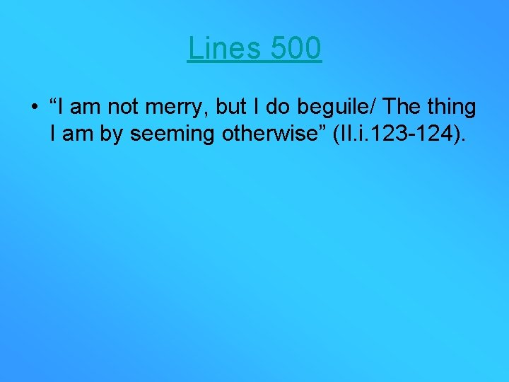 """Lines 500 • """"I am not merry, but I do beguile/ The thing I"""