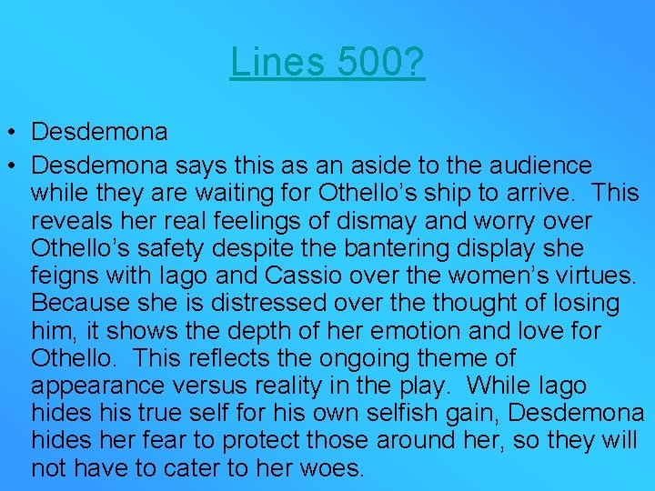 Lines 500? • Desdemona says this as an aside to the audience while they