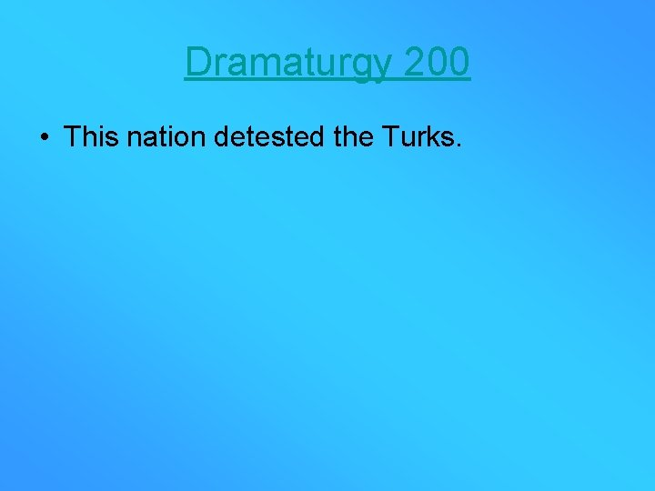 Dramaturgy 200 • This nation detested the Turks.