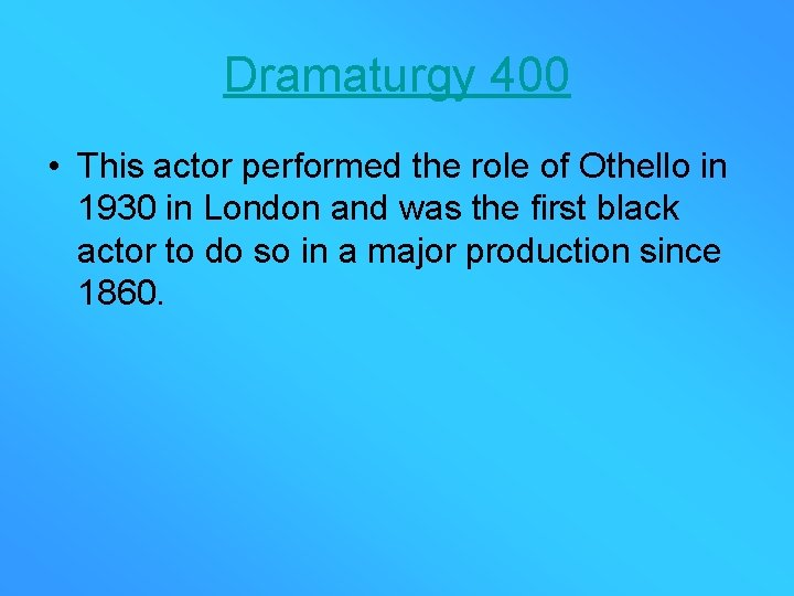 Dramaturgy 400 • This actor performed the role of Othello in 1930 in London