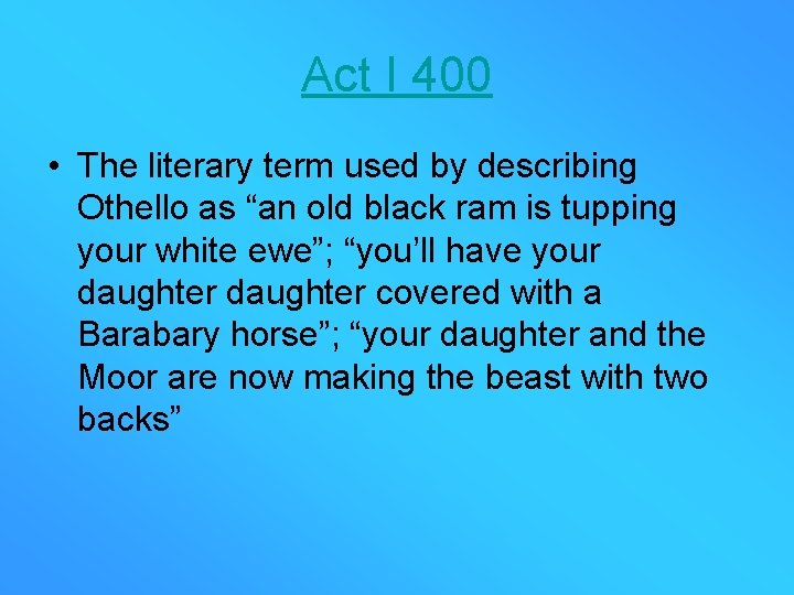 """Act I 400 • The literary term used by describing Othello as """"an old"""