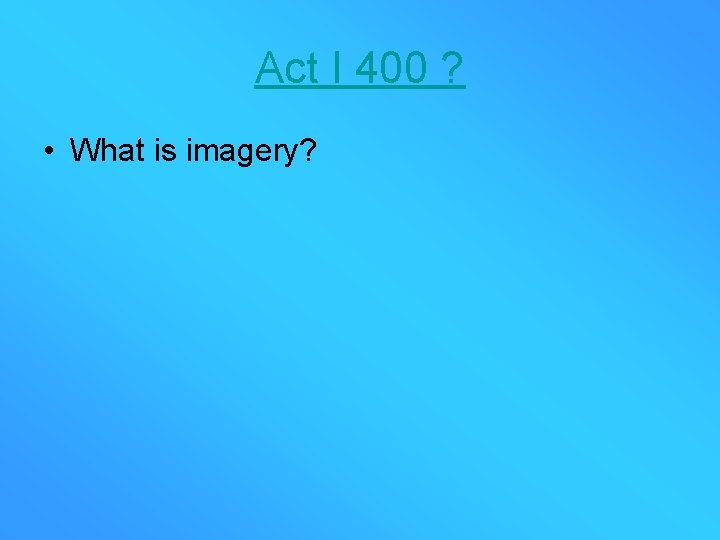 Act I 400 ? • What is imagery?