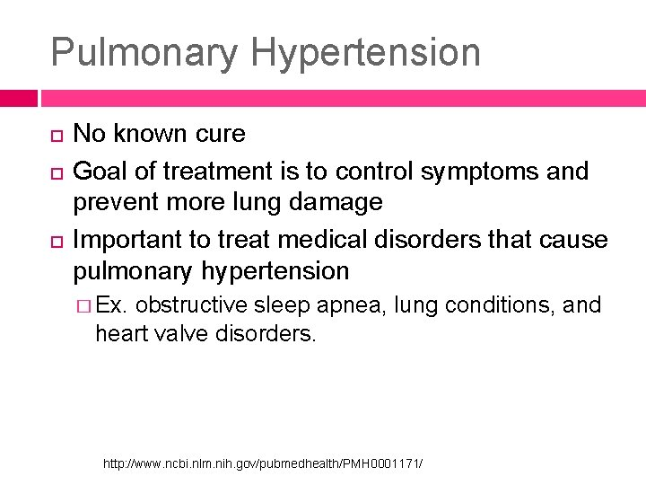 Pulmonary Hypertension No known cure Goal of treatment is to control symptoms and prevent
