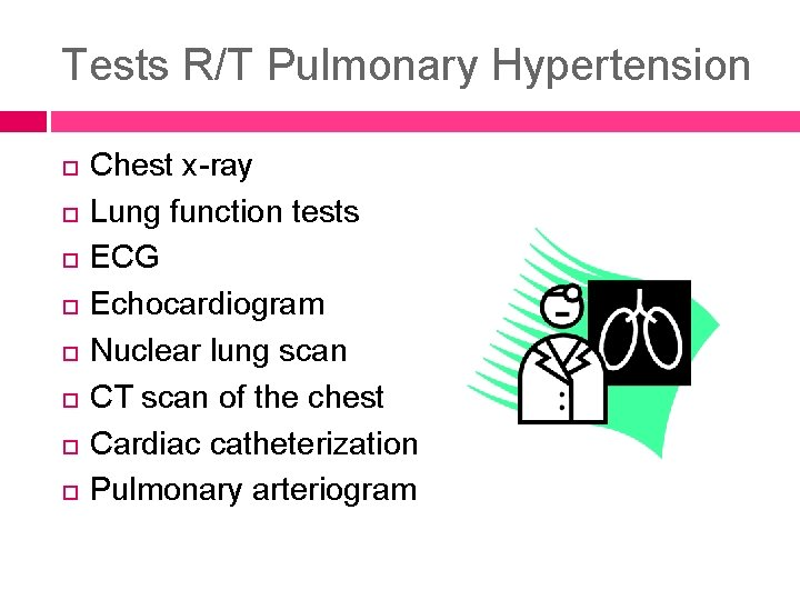 Tests R/T Pulmonary Hypertension Chest x-ray Lung function tests ECG Echocardiogram Nuclear lung scan