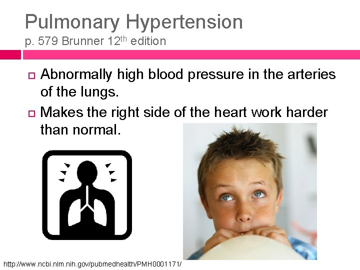 Pulmonary Hypertension p. 579 Brunner 12 th edition Abnormally high blood pressure in the