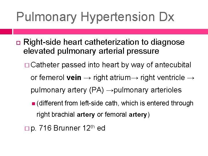 Pulmonary Hypertension Dx Right-side heart catheterization to diagnose elevated pulmonary arterial pressure � Catheter