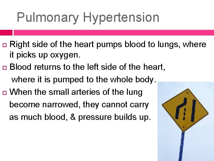 Pulmonary Hypertension Right side of the heart pumps blood to lungs, where it picks