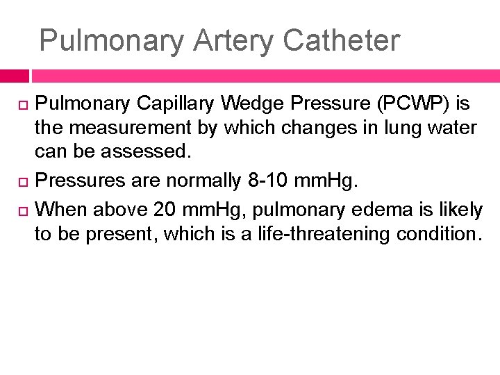 Pulmonary Artery Catheter Pulmonary Capillary Wedge Pressure (PCWP) is the measurement by which changes