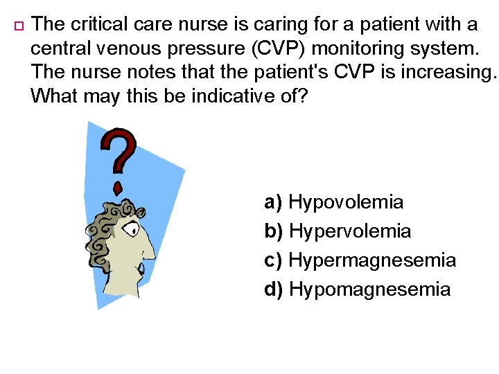 The critical care nurse is caring for a patient with a central venous