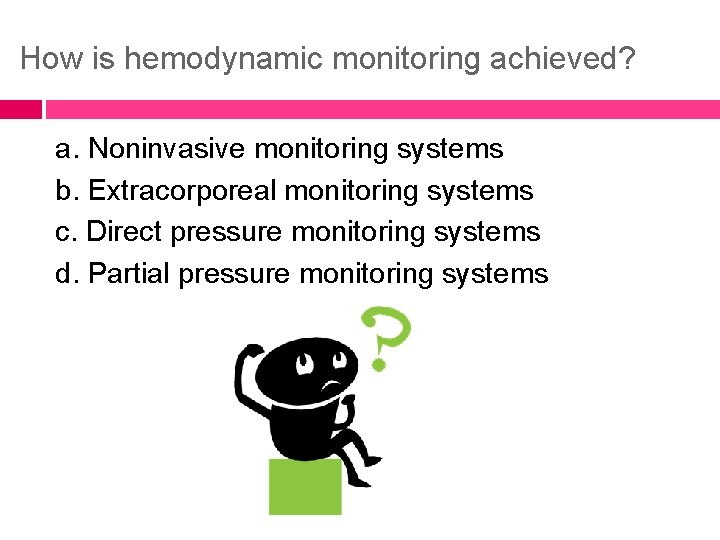 How is hemodynamic monitoring achieved? a. Noninvasive monitoring systems b. Extracorporeal monitoring systems c.