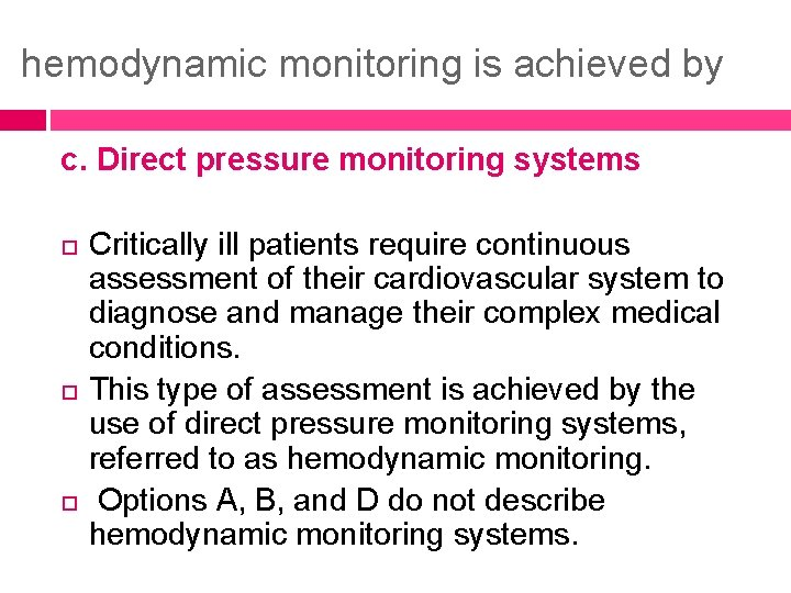 hemodynamic monitoring is achieved by c. Direct pressure monitoring systems Critically ill patients require