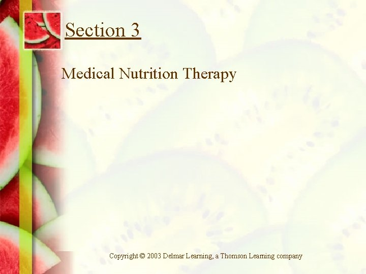 Section 3 Medical Nutrition Therapy Copyright © 2003 Delmar Learning, a Thomson Learning company