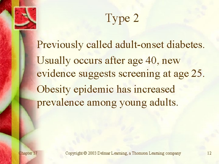 Type 2 Previously called adult-onset diabetes. Usually occurs after age 40, new evidence suggests