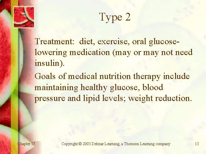Type 2 Treatment: diet, exercise, oral glucoselowering medication (may or may not need insulin).