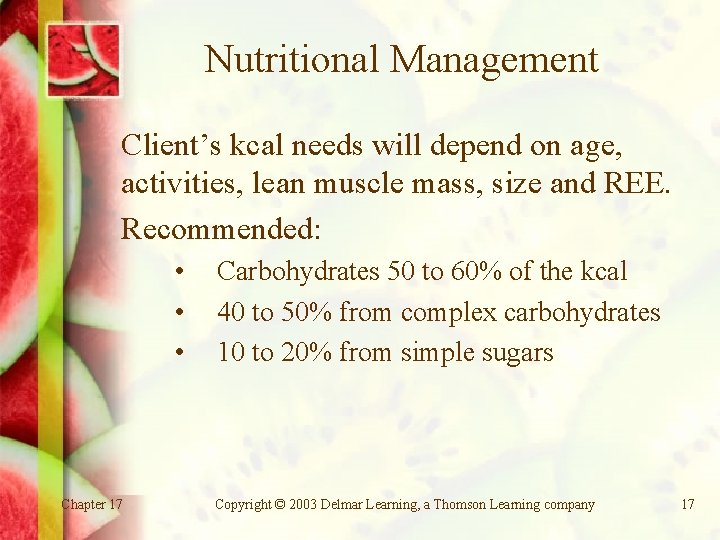 Nutritional Management Client's kcal needs will depend on age, activities, lean muscle mass, size