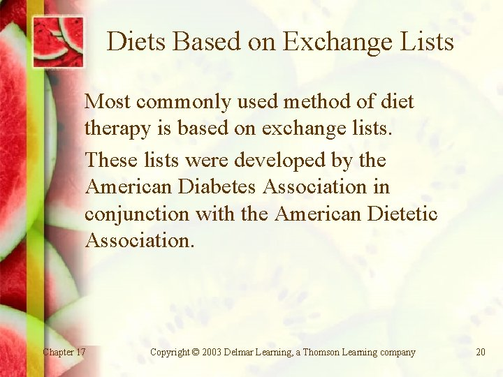 Diets Based on Exchange Lists Most commonly used method of diet therapy is based