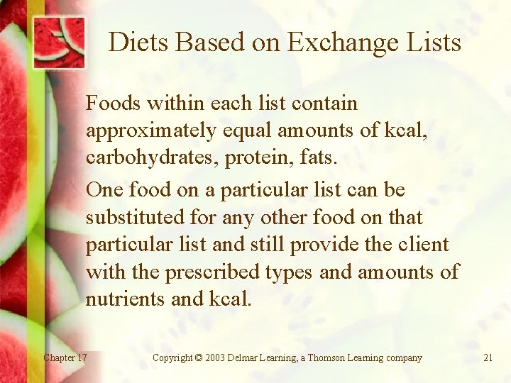 Diets Based on Exchange Lists Foods within each list contain approximately equal amounts of