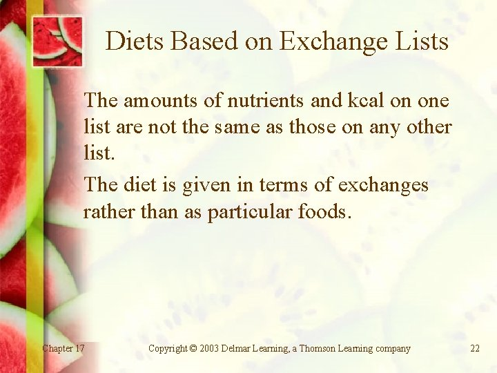 Diets Based on Exchange Lists The amounts of nutrients and kcal on one list