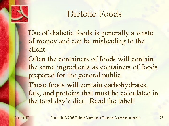 Dietetic Foods Use of diabetic foods is generally a waste of money and can