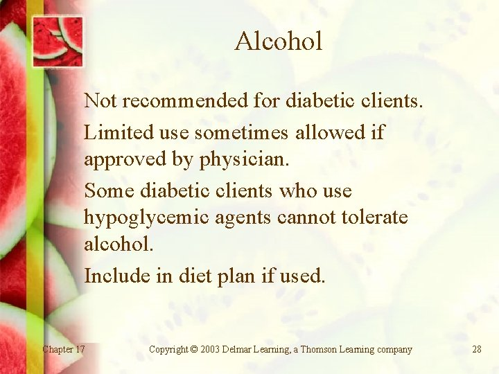 Alcohol Not recommended for diabetic clients. Limited use sometimes allowed if approved by physician.