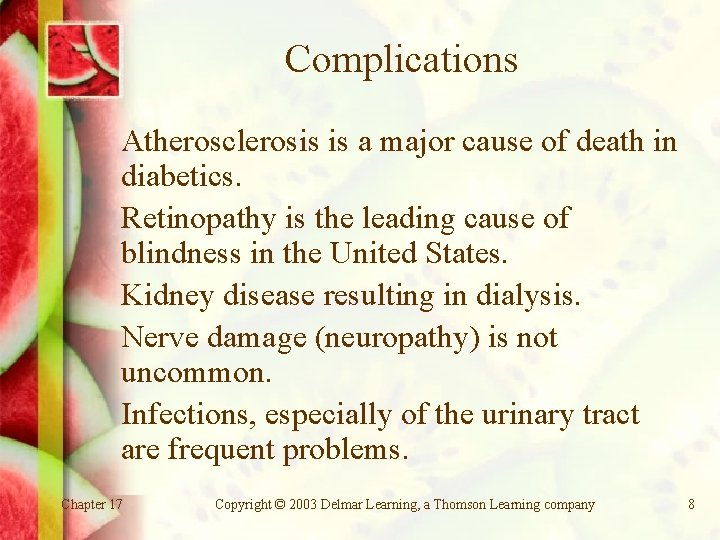 Complications Atherosclerosis is a major cause of death in diabetics. Retinopathy is the leading