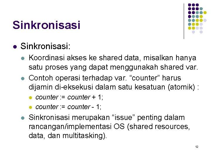Sinkronisasi l Sinkronisasi: l l Koordinasi akses ke shared data, misalkan hanya satu proses